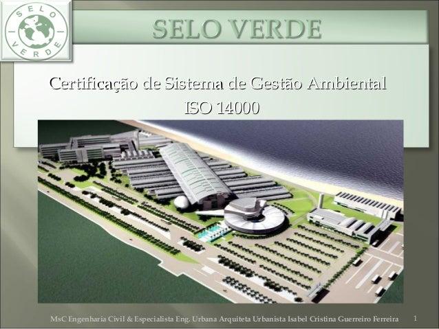 Certificação de Sistema de Gestão AmbientalCertificação de Sistema de Gestão Ambiental ISO 14000ISO 14000 1MsC Engenharia ...