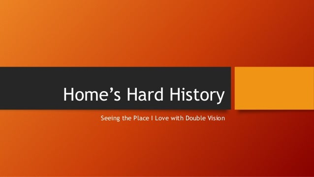 Home's Hard History Seeing the Place I Love with Double Vision