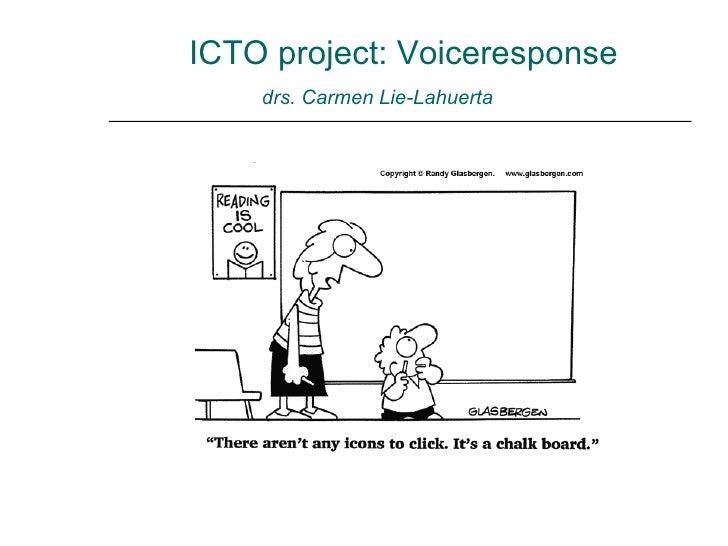 ICTO project: Voiceresponse   drs. Carmen Lie-Lahuerta