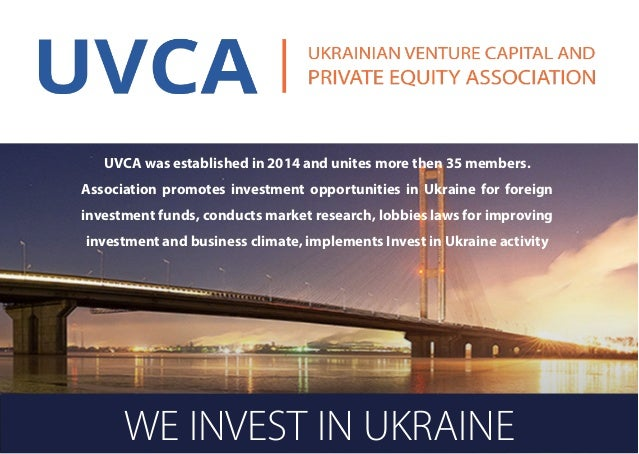 WE INVEST IN UKRAINE UVCA was established in 2014 and unites more then 35 members. Association promotes investment opportu...