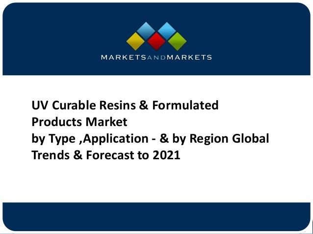 www.MarketsandMarkets.com UV Curable Resins & Formulated Products Market by Type ,Application - & by Region Global Trends ...