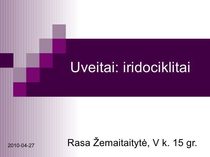 Uveitai: iridociklitai Rasa Žemaitaitytė, V k. 15 gr. 2010-04-27