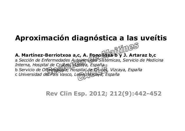 Aproximación diagnóstica a las uveítisA. Martínez-Berriotxoa a,c, A. Fonollosa b y J. Artaraz b,ca Sección de Enfermedades...