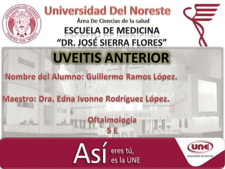 """Universidad Del Noreste<br />Área De Ciencias de la salud<br />Escuela De Medicina               """"Dr. José Sierra Flores""""<..."""