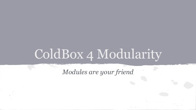 ColdBox 4 Modularity Modules are your friend