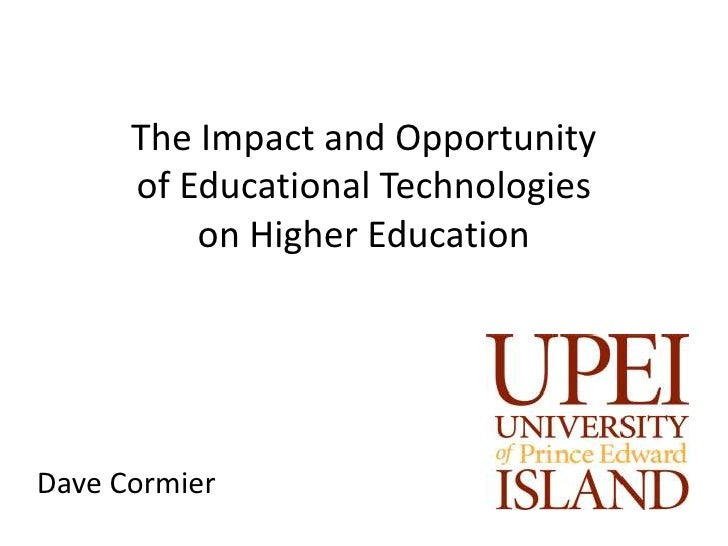 The Impact and Opportunity      of Educational Technologies          on Higher EducationDave Cormier