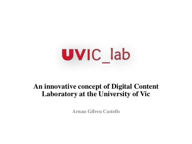 An innovative concept of Digital ContentLaboratory at the University of VicArnau Gifreu Castells
