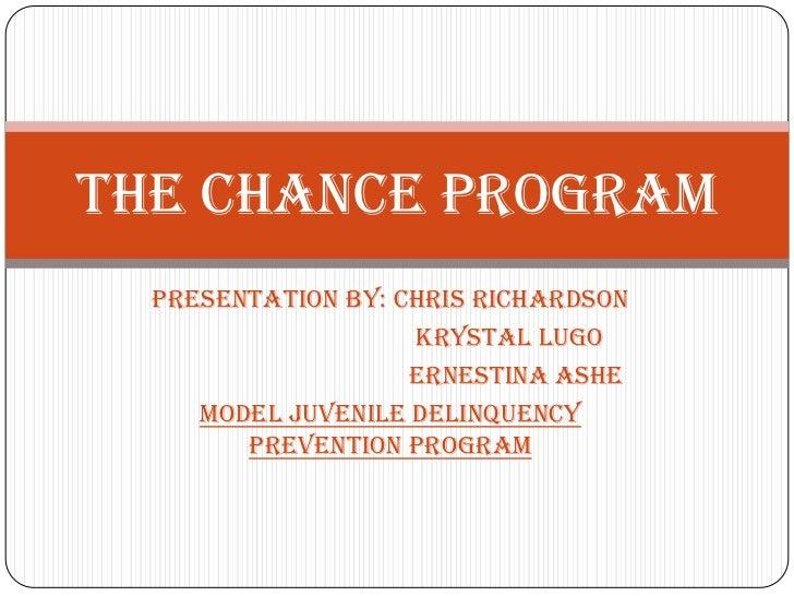The Chance Program  Presentation by: Chris Richardson                    Krystal Lugo                    Ernestina Ashe   ...