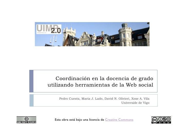 Coordinación en la docencia de grado utilizando herramientas de la Web social      Pedro Cuesta, María J. Lado, David N. O...