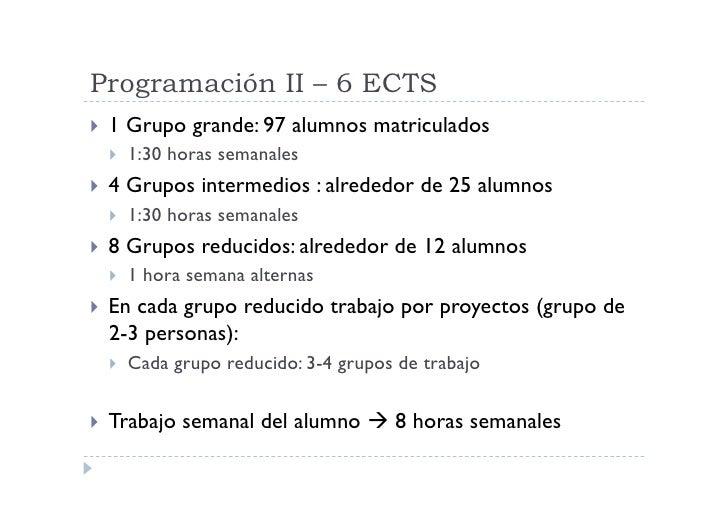 Programación II – 6 ECTS  1   Grupo grande: 97 alumnos matriculados      1:30 horas semanales  4   Grupos intermedio...