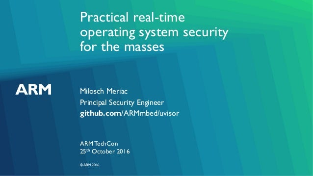 ©ARM 2016 Practical real-time operating system security for the masses Milosch Meriac ARM TechCon Principal Security Engin...