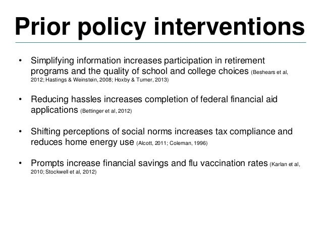 Prior policy interventions • Simplifying information increases participation in retirement programs and the quality of sch...