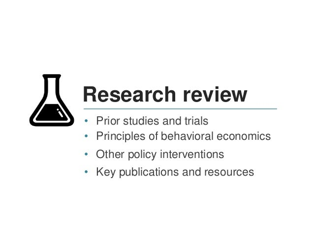 Research review • Prior studies and trials • Principles of behavioral economics • Other policy interventions • Key publica...