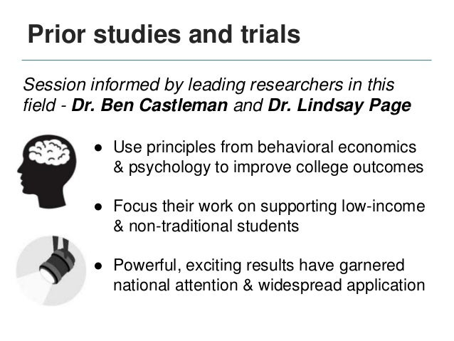 Prior studies and trials Session informed by leading researchers in this field - Dr. Ben Castleman and Dr. Lindsay Page ● ...