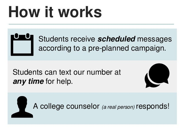 How it works State-level campaign: • Messages are relevant to all college-intending students. • All students receive messa...