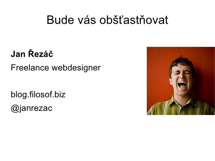 Bude vás obšťastňovatJan ŘezáčFreelance webdesignerblog.filosof.biz@janrezac