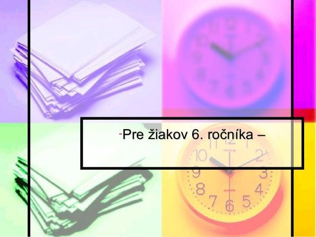 -Pre žiakov 6. ročníka –Pre žiakov 6. ročníka –