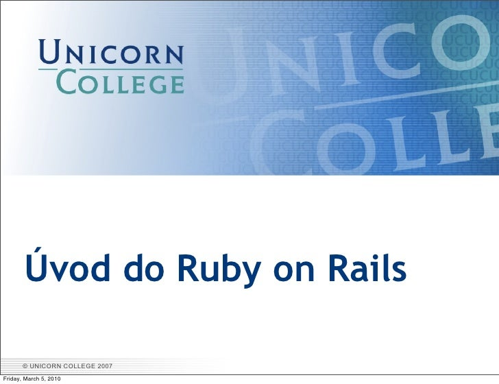 Úvod do Ruby on Rails         © UNICORN COLLEGE 2007 Friday, March 5, 2010
