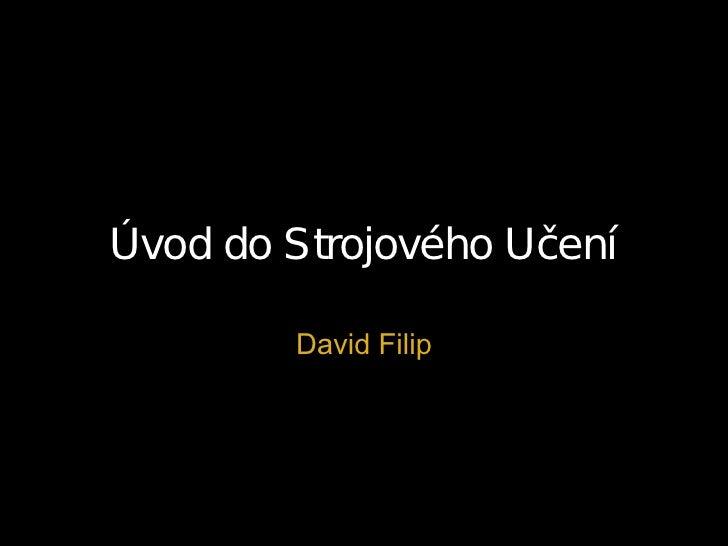 Úvod do Strojového Učení          David Filip