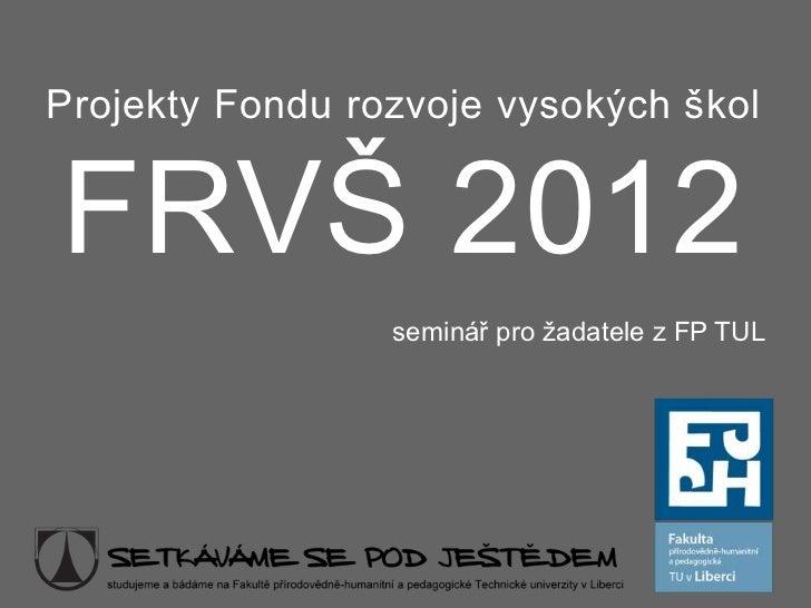 FRVŠ 2012 - informace pro žadatele FP TUL
