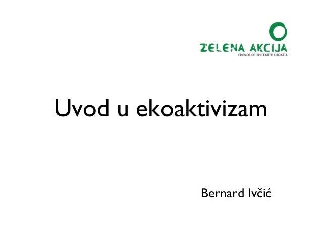 Uvod u ekoaktivizam             Bernard Ivčić