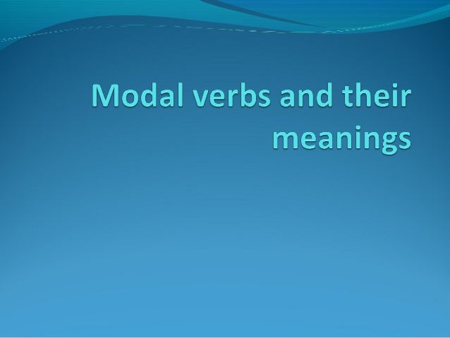Meanings of the modals2 main kinds of meanings for modal auxiliaries:(I) root (or intrinsic, deontic) meaning – includes...