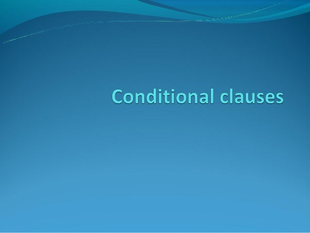 Conditional clausesIn general, conditional clauses convey a DIRECT CONDITION – the situation in the matrix (main) clause ...