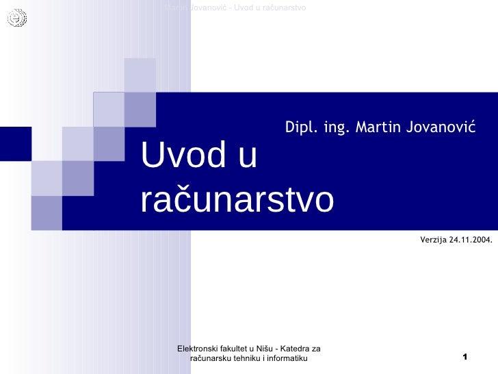 Uvod u ra čunarstvo Dipl. ing. Martin Jovanović Elektronski fakultet u Nišu - Katedra za računarsku tehniku i informatiku ...