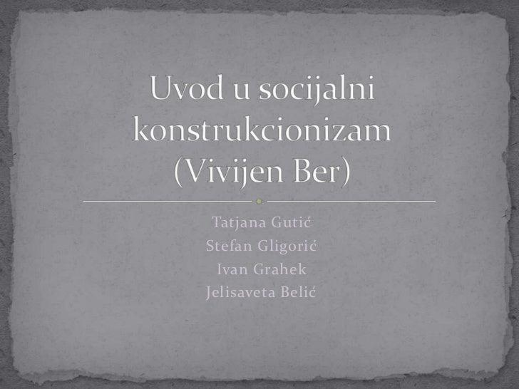 TatjanaGutić<br />Stefan Gligorić<br />Ivan Grahek<br />Jelisaveta Belić<br />Uvod u socijalni konstrukcionizam(Vivijen Be...
