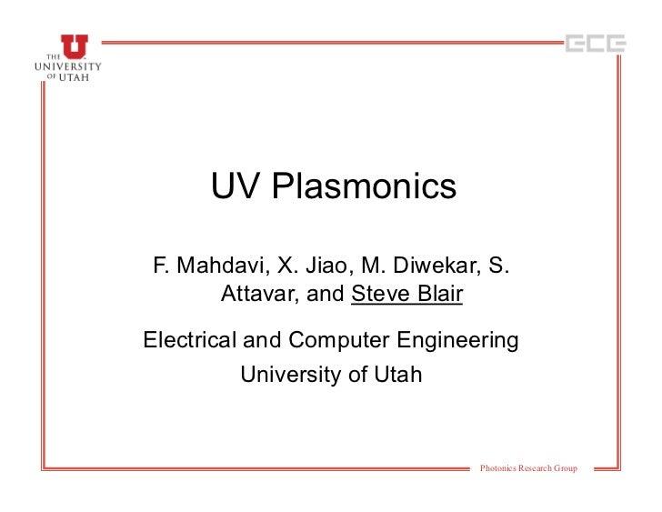 UV PlasmonicsF. Mahdavi, X. Jiao, M. Diwekar, S.      Attavar, and Steve BlairElectrical and Computer Engineering         ...