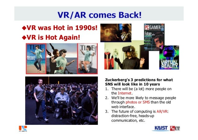 VR was Hot in 1990s! VR is Hot Again! Zuckerberg's 3 predictions for what SNS will look like in 10 years 1. There will b...