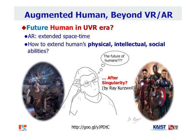 Future Human in UVR era? AR: extended space-time How to extend human's physical, intellectual, social abilities? http:/...