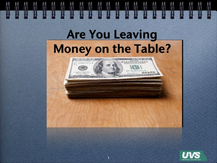 Are You LeavingMoney on the Table?        1