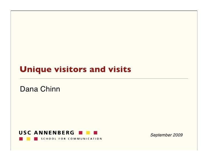 Unique visitors and visits  Dana Chinn                                  September 2009