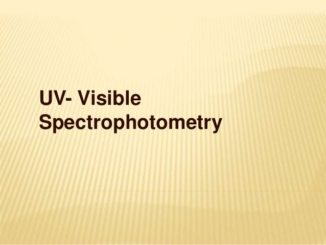 UV- Visible Spectrophotometry