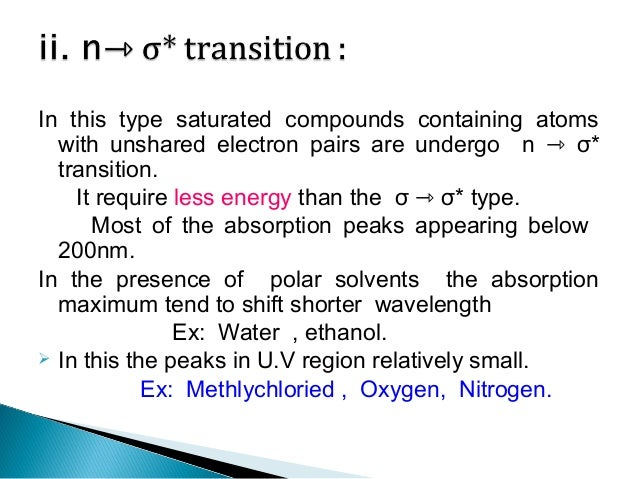 Most organic compounds are undergo transitions for n ⇾ π* and π ⇾ π* transition.  Because energies required for processes...