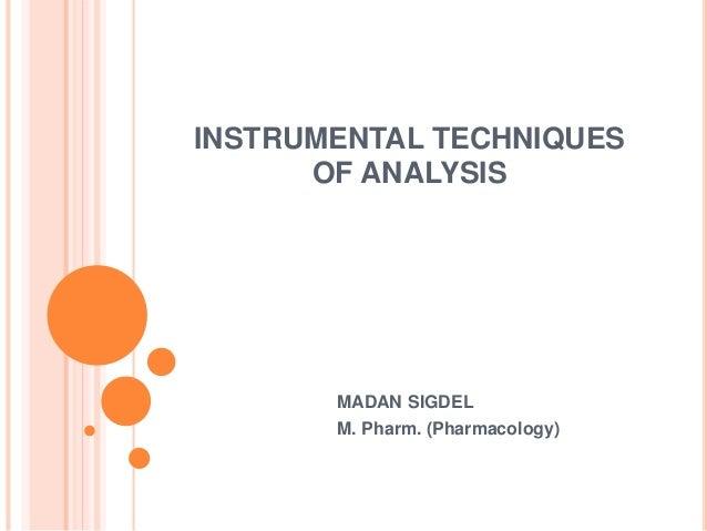 INSTRUMENTAL TECHNIQUES OF ANALYSIS MADAN SIGDEL M. Pharm. (Pharmacology)