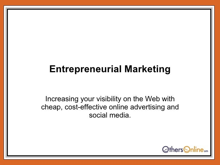 Entrepreneurial Marketing Increasing your visibility on the Web with cheap, cost-effective online advertising and social m...