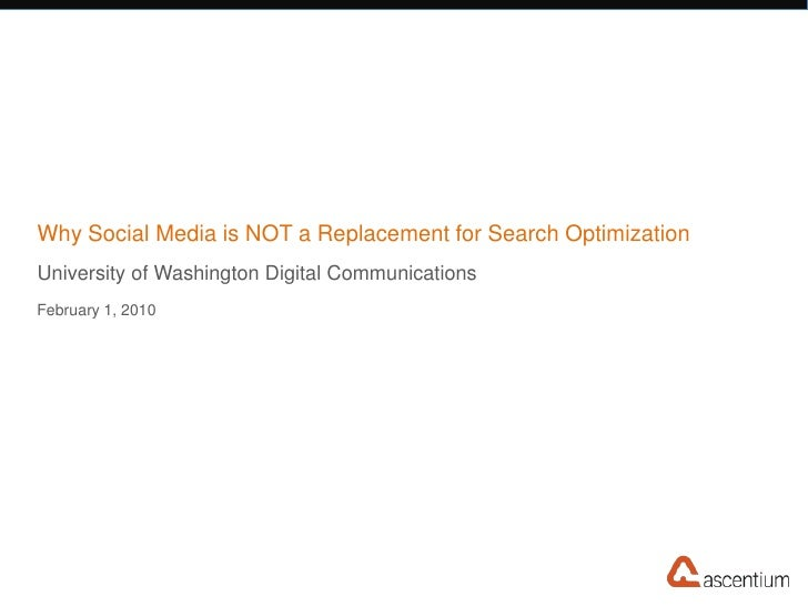 Why Social Media is NOT a Replacement for Search Optimization<br />University of Washington Digital Communications<br />Fe...