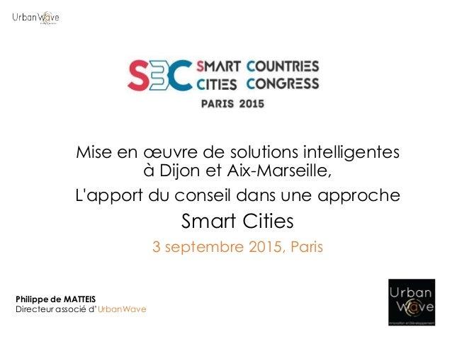 Mise en œuvre de solutions intelligentes à Dijon et Aix-Marseille, L'apport du conseil dans une approche Smart Cities 3 se...