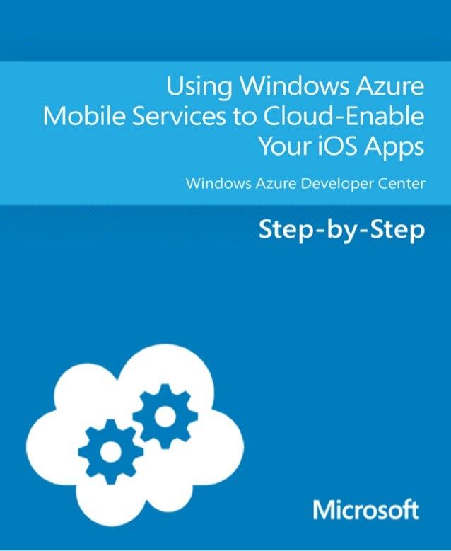 Using Windows Azure Mobile Servicesto Cloud-Enable your iOS AppsWindows Azure Developer CenterSummary: This topic shows yo...