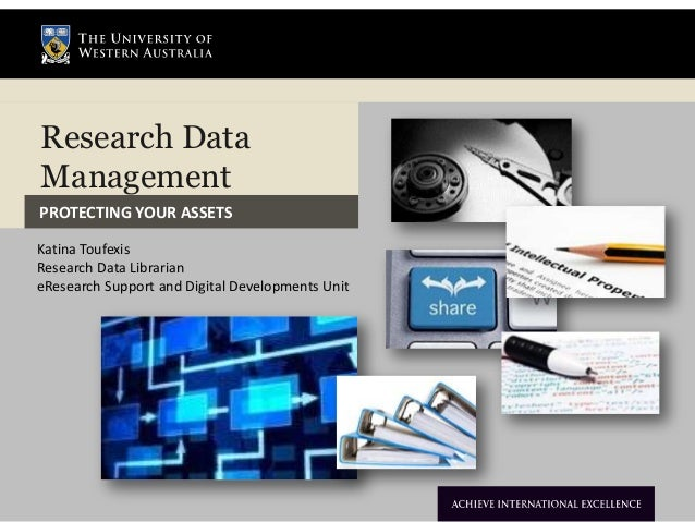 Research DataManagementPROTECTING YOUR ASSETSKatina ToufexisResearch Data LibrarianeResearch Support and Digital Developme...