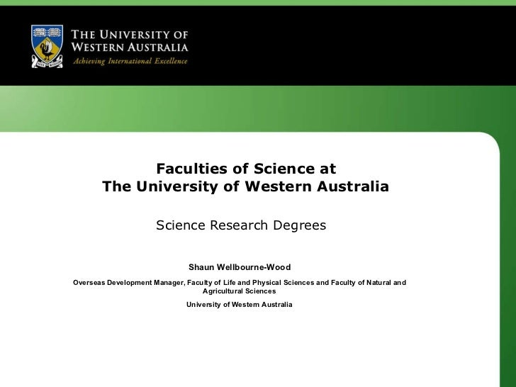Faculties of Science at The University of Western Australia Science Research Degrees Shaun Wellbourne-Wood Overseas Develo...