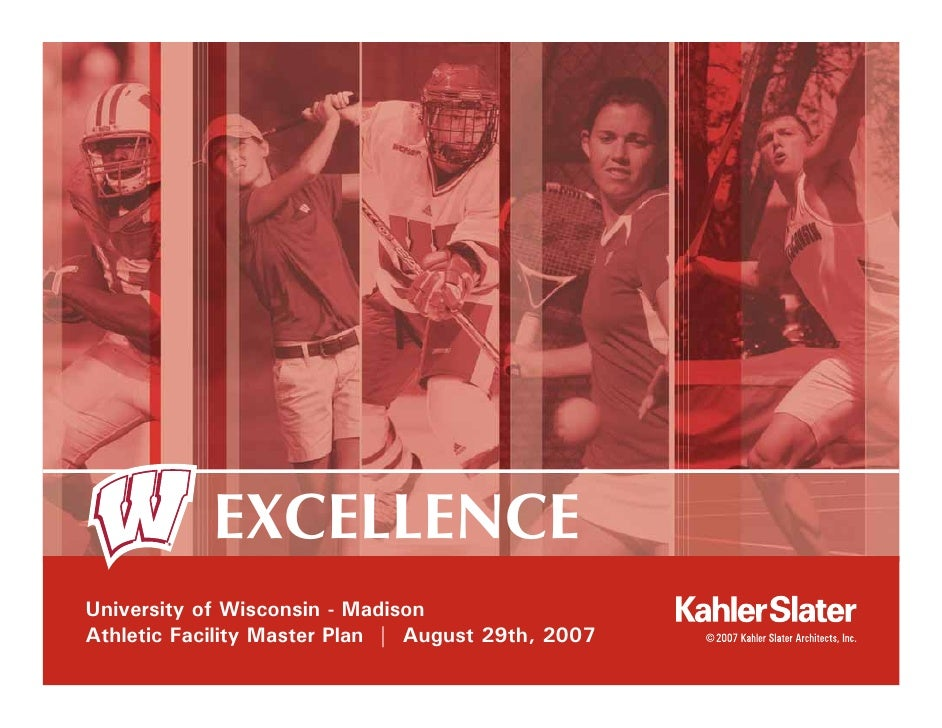 EXCELLENCE University of Wisconsin - Madison Athletic Facility Master Plan | August 29th, 2007