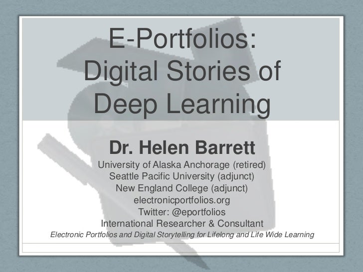 E-Portfolios: Digital Stories of Deep Learning<br />Dr. Helen Barrett<br />University of Alaska Anchorage (retired)<br />S...