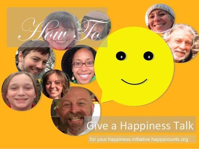 Give a Happiness Talk How To for your happiness initiative happycounts.org