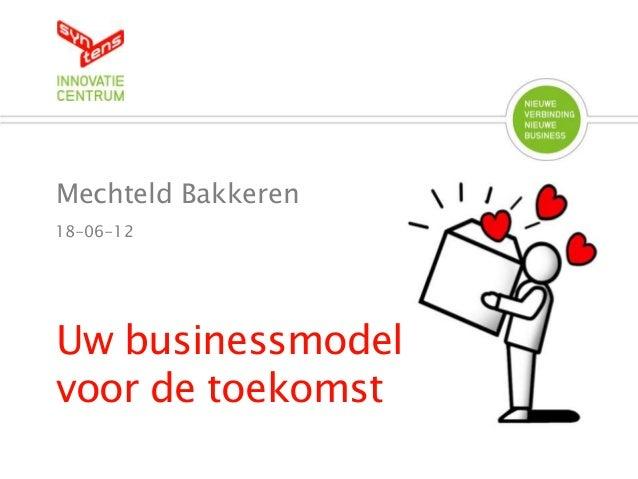 Mechteld Bakkeren 18-06-12  Uw businessmodel voor de toekomst