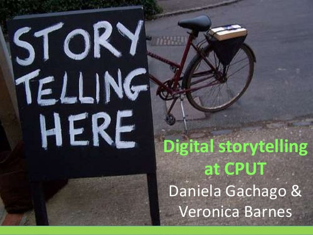 Digital storytelling at CPUT Daniela Gachago & Veronica Barnes