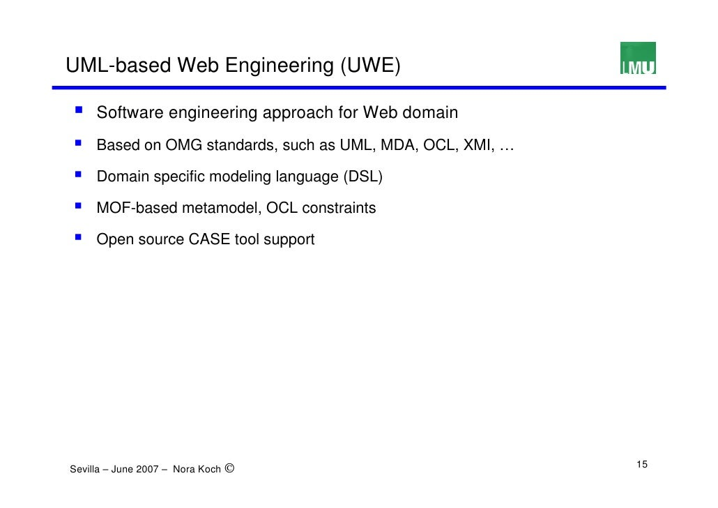 UML-based Web Engineering (UWE)       Software engineering approach for Web domain      Based on OMG standards, such as UM...