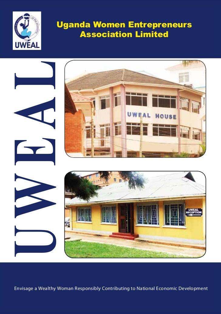 Uganda Women Entrepreneurs                      Association LimitedUWEAL Envisage a Wealthy Woman Responsibly Contributing...